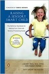 UC-Raising a Sensory Smart Child: The Definitive Handbook for Helping Your Child with Sensory Integration Issues
