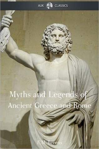The Myths and Legends of Ancient Greece and Rome by E.M. Berens