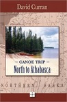 Canoe Trip: North To Athabasca