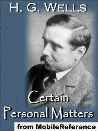 Certain Personal Matters by H.G. Wells