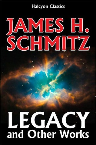 Legacy and Other Classics of Science Fiction by James H. Schmitz