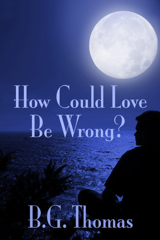 How Could Love Be Wrong? by B.G. Thomas
