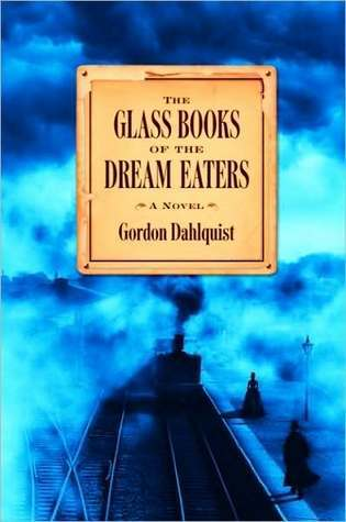 The Glass Books of the Dream Eaters by Gordon Dahlquist