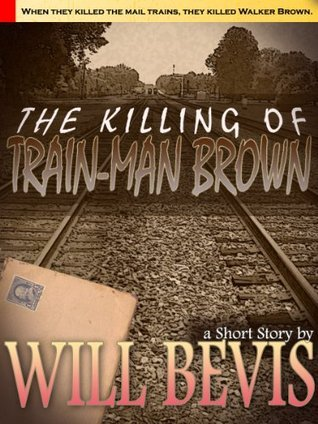 The Killing of Train-Man Brown by Will Bevis