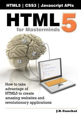 HTML5 for Masterminds by J.D. Gauchat