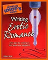The Complete Idiot's Guide to Writing Erotic Romance (Complete Idiot's Guide to)