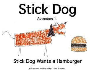 Stick Dog Wants a Hamburger by Tom Watson