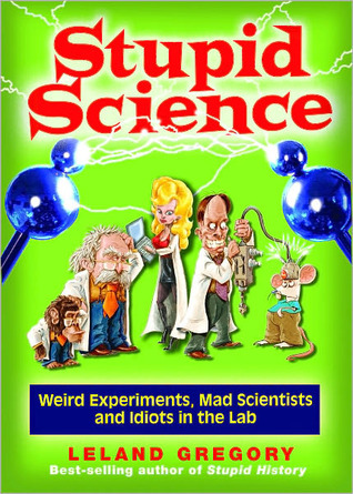 Stupid Science by Leland Gregory