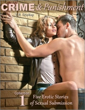 Crime & Punishment (collection 1) Five Erotic Stories of Sexu... by V.R. Dunlap