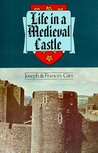 Life in a Medieval Castle by Frances Gies