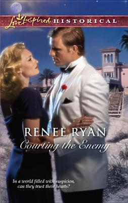 Courting the Enemy (Love Inspired Historical) by Renee Ryan