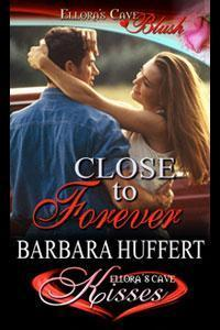 Close to Forever by Barbara Huffert