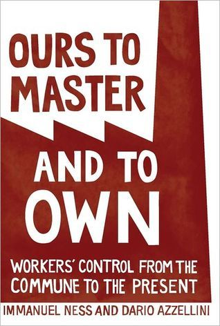Ours to Master and to Own by Dario Azzellini