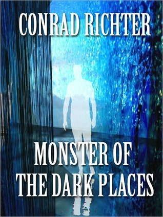 Monster of the Dark Places by Conrad Richter