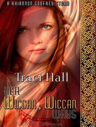 Her Wiccan, Wiccan Ways by Traci E. Hall