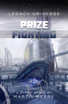 Prize Fighting [Short Story] (Legacy Universe)