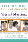 300 Questions LDS Couples Should Ask for a More Vibrant Marriage by Shannon L. Alder