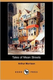 Tales of Mean Streets by Arthur Morrison