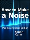 How to Make a Noise: iPad Synthesizers Edition