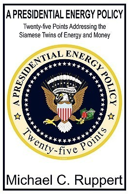A Presidential Energy Policy by Michael C. Ruppert