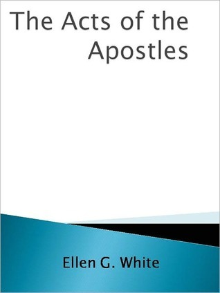 The Acts of the Apostles In the Proclamation of the Gospel of... by Ellen G. White