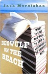 Beowulf on the Beach: What to Love and What to Skip in Literature's 50 Greatest Hits