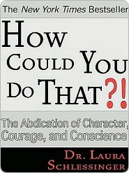 How Could You Do That?! by Laura C. Schlessinger