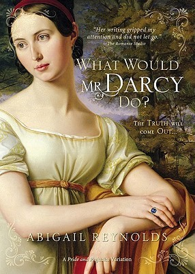 What Would Mr. Darcy Do? by Abigail Reynolds