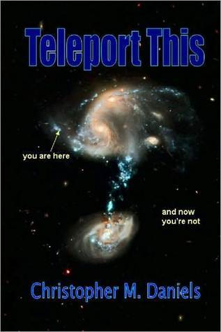 Teleport This by Christopher M. Daniels