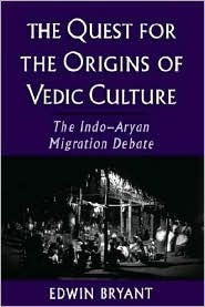 The Quest for the Origins of Vedic Culture by Edwin F. Bryant