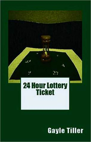24 Hour Lottery Ticket by Gayle Tiller