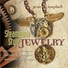 Steampunk-Style Jewelry: A Maker's Collection of Victorian, Fantasy, and Mechanical Designs