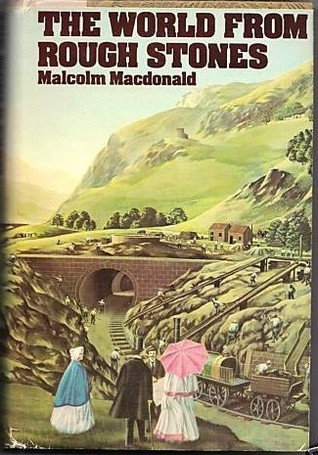 World From Rough Stones by Malcolm Ross-MacDonald