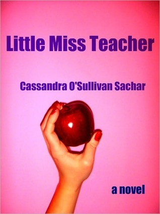 Little Miss Teacher by Cassandra O'Sullivan Sachar