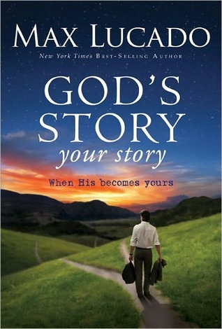 God's Story, Your Story by Max Lucado