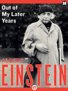 Out of My Later Years: The Scientist, Philosopher, and Man Portrayed Through His Own Words