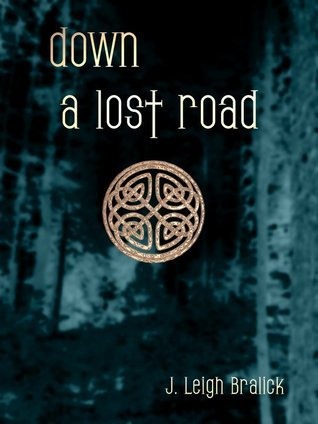 Down a Lost Road by J. Leigh Bralick