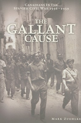 Read The Gallant Cause: Canadians in the Spanish Civil War, 1936-1939 PDF
