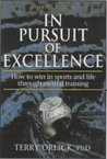 In Pursuit of Excellence: How to Win in Sport and Life Through Mental Training