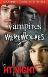 Vampires vs. Werewolves by H.T. Night