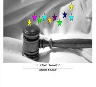 Illegal Magic by Arlene Blakely