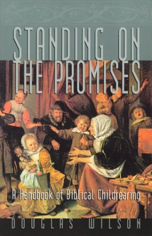 Standing On The Promises : A Handbook Of Biblical Childrearing