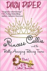 Princess Callie and the Totally Amazing Talking Tiara by Daisy Piper