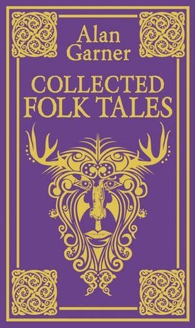 Collected Folk Tales by Alan Garner