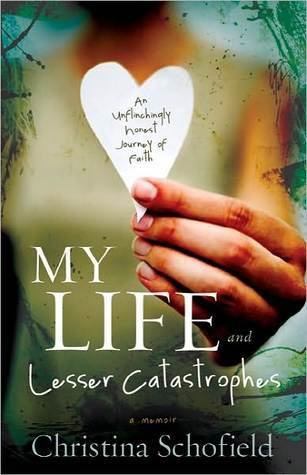 My Life and Lesser Catastrophes: An Unflinchingly Honest Journey of Faith  by  Christina Schofield
