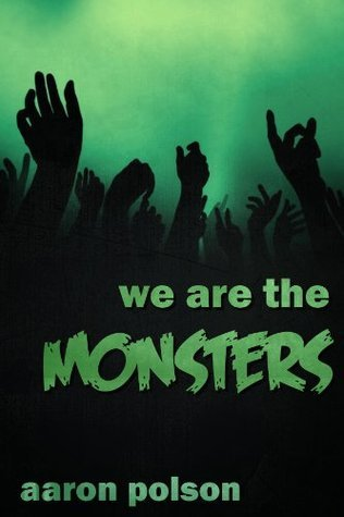 We are the Monsters by Aaron Polson