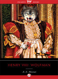Henry VIII, Wolfman by A.E. Moorat