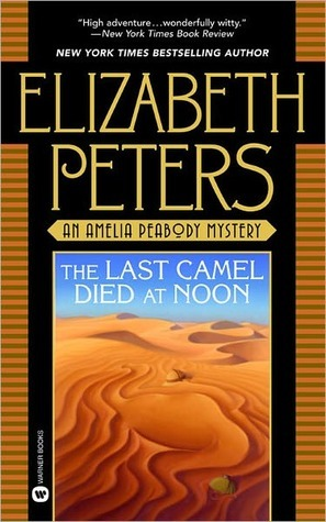 The Last Camel Died at Noon (An Amelia Peabody Mystery, #6)