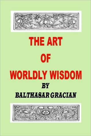 The Art of Worldly Wisdom by Balthasar Gracian