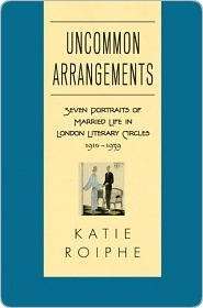 Uncommon Arrangements: Seven Portraits of Married Life in London Literary Circles 1910-1939